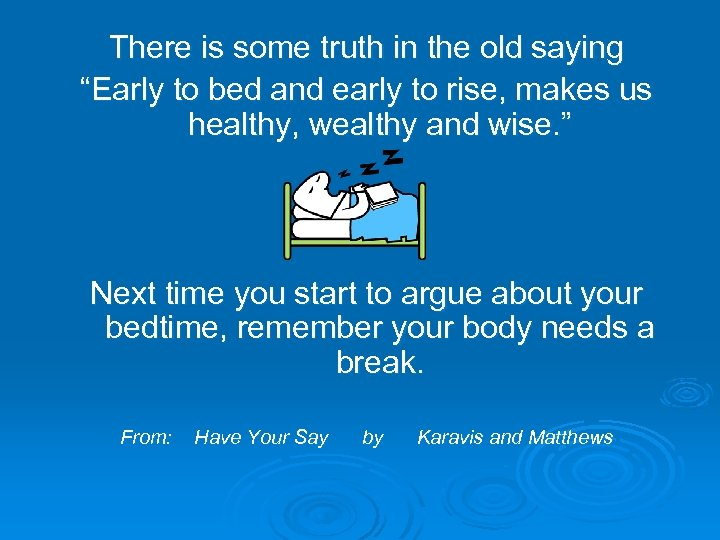 """There is some truth in the old saying """"Early to bed and early to"""