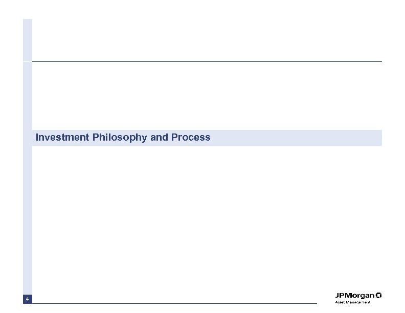 Investment Philosophy and Process 4