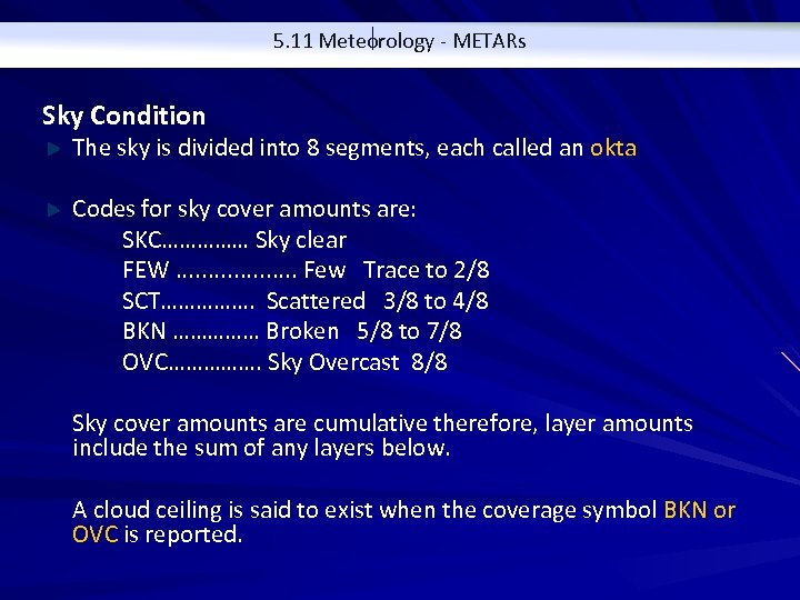 5. 11 Meteorology - METARs Sky Condition The sky is divided into 8 segments,