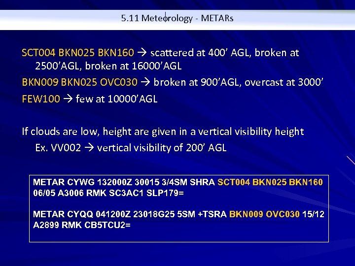 5. 11 Meteorology - METARs SCT 004 BKN 025 BKN 160 scattered at 400'