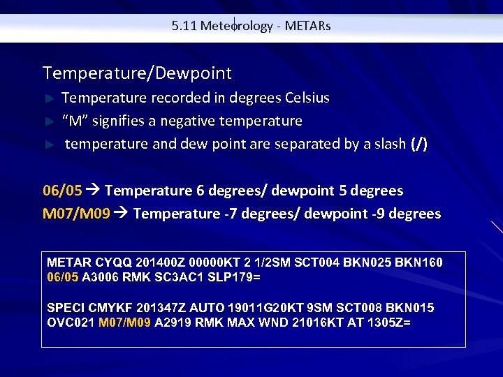"""5. 11 Meteorology - METARs Temperature/Dewpoint Temperature recorded in degrees Celsius """"M"""" signifies a"""