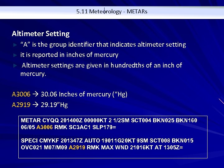 """5. 11 Meteorology - METARs Altimeter Setting """"A"""" is the group identifier that indicates"""