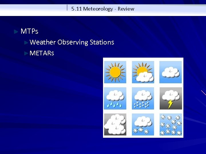 5. 11 Meteorology - Review MTPs Weather Observing Stations METARs