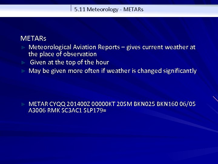5. 11 Meteorology - METARs Meteorological Aviation Reports – gives current weather at the