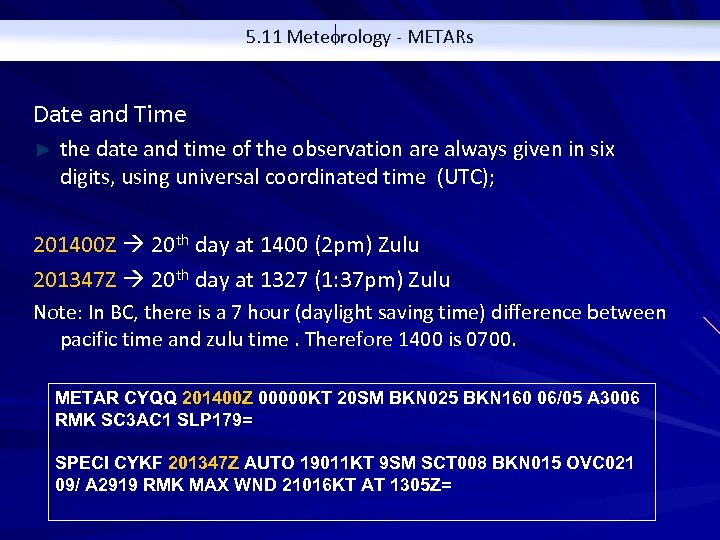 5. 11 Meteorology - METARs Date and Time the date and time of the