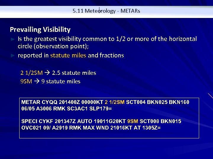 5. 11 Meteorology - METARs Prevailing Visibility Is the greatest visibility common to 1/2