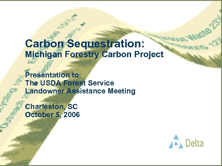 Carbon Sequestration: Michigan Forestry Carbon Project Presentation to: The USDA Forest Service Landowner Assistance
