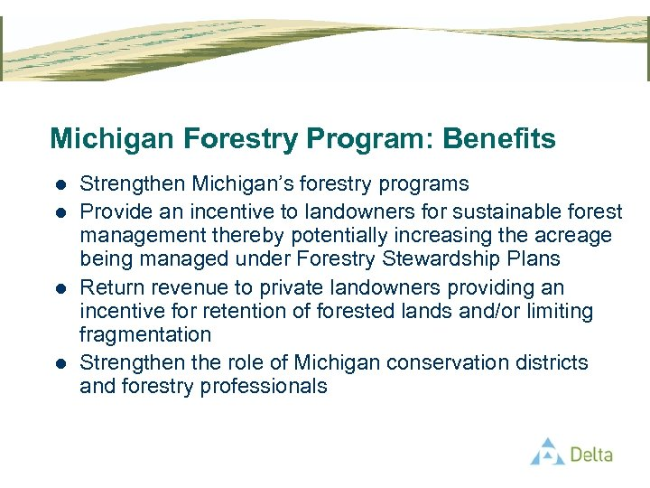 Michigan Forestry Program: Benefits l l Strengthen Michigan's forestry programs Provide an incentive to