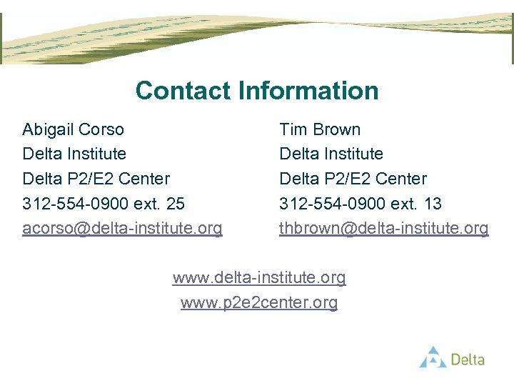 Contact Information Abigail Corso Delta Institute Delta P 2/E 2 Center 312 -554 -0900