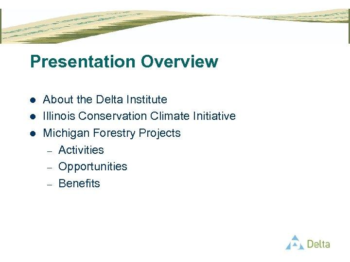 Presentation Overview l l l About the Delta Institute Illinois Conservation Climate Initiative Michigan