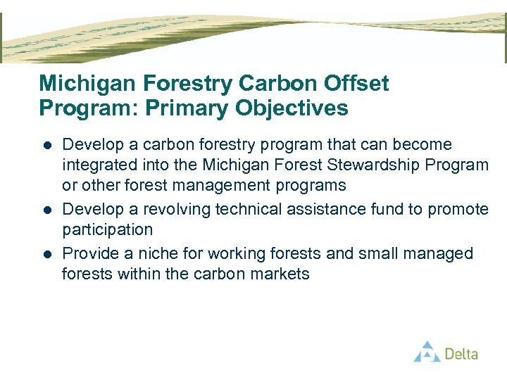 Michigan Forestry Carbon Offset Program: Primary Objectives l l l Develop a carbon forestry