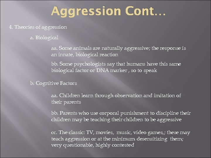 Aggression Cont… 4. Theories of aggression a. Biological aa. Some animals are naturally aggressive;