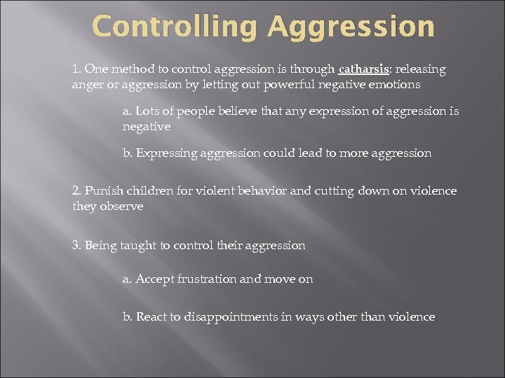 Controlling Aggression 1. One method to control aggression is through catharsis: releasing anger or
