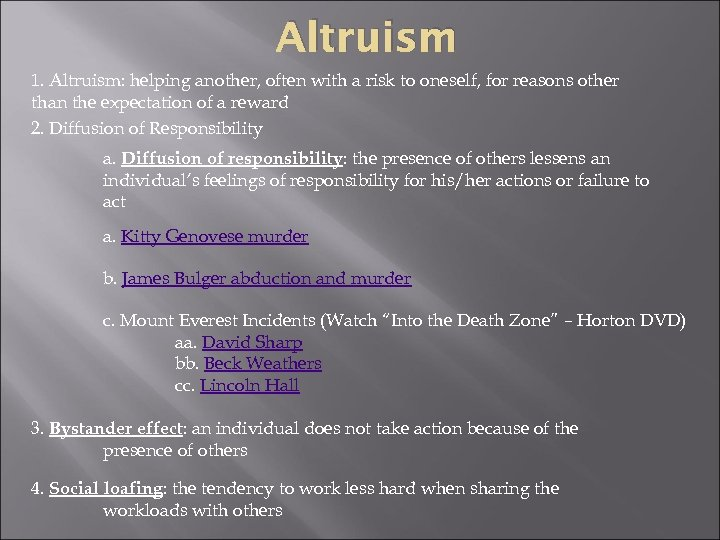 Altruism 1. Altruism: helping another, often with a risk to oneself, for reasons other