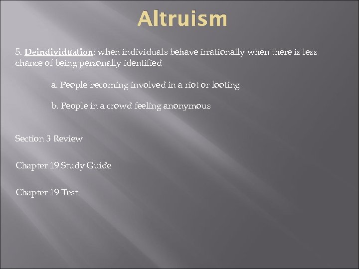 Altruism 5. Deindividuation: when individuals behave irrationally when there is less chance of being