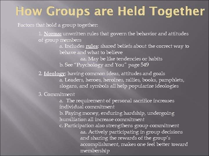 How Groups are Held Together Factors that hold a group together: 1. Norms: unwritten