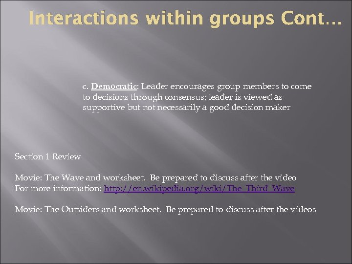 Interactions within groups Cont… c. Democratic: Leader encourages group members to come to decisions