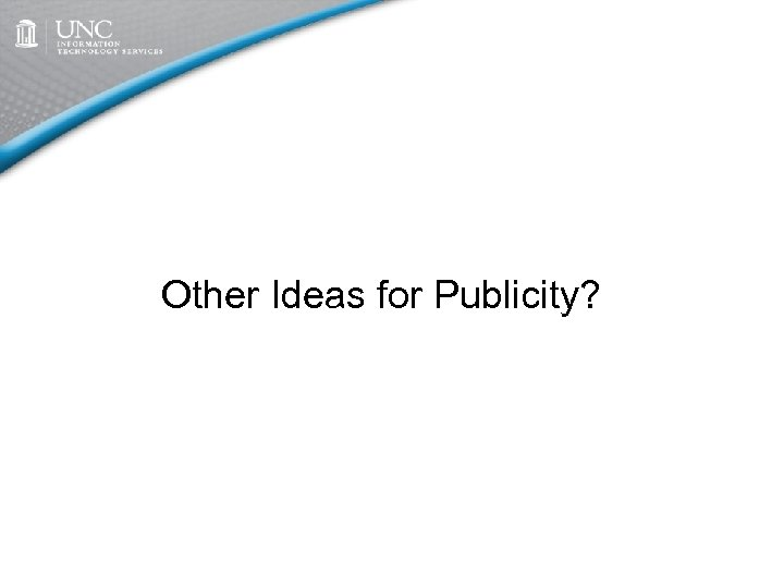 Other Ideas for Publicity?