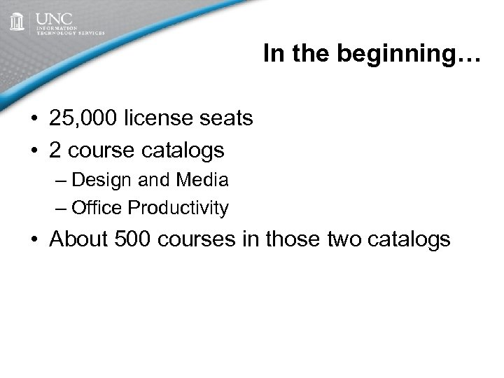 In the beginning… • 25, 000 license seats • 2 course catalogs – Design