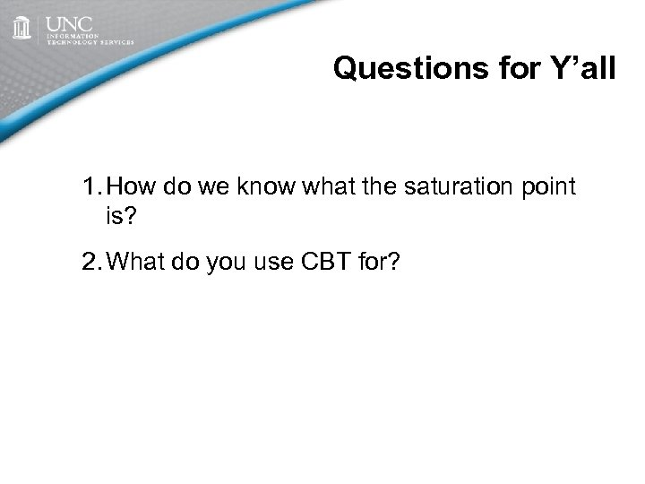 Questions for Y'all 1. How do we know what the saturation point is? 2.