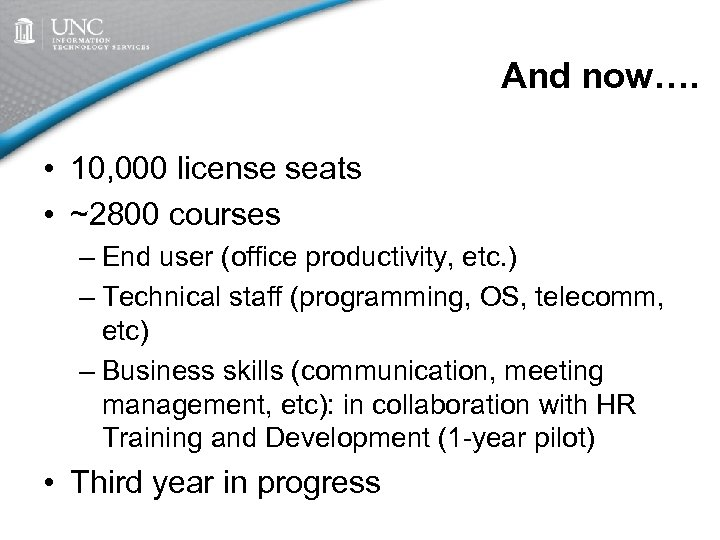 And now…. • 10, 000 license seats • ~2800 courses – End user (office