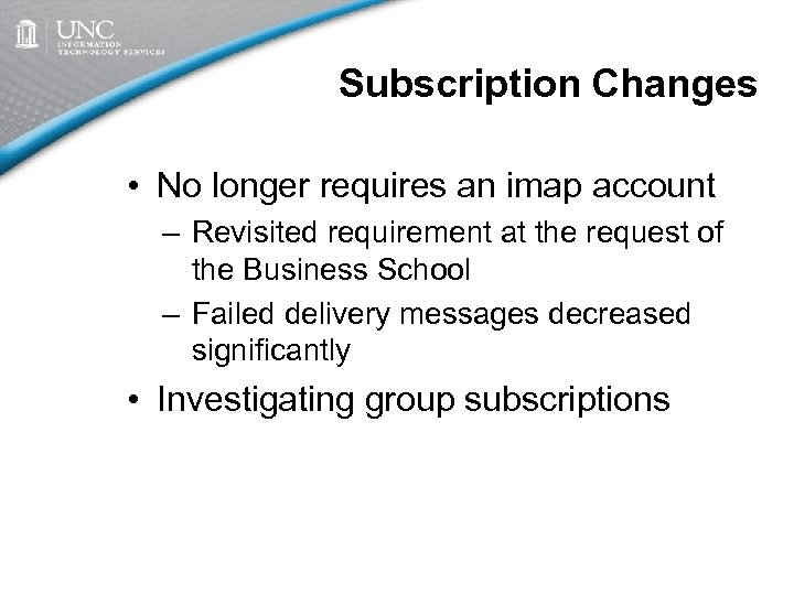 Subscription Changes • No longer requires an imap account – Revisited requirement at the