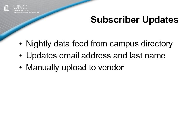 Subscriber Updates • Nightly data feed from campus directory • Updates email address and
