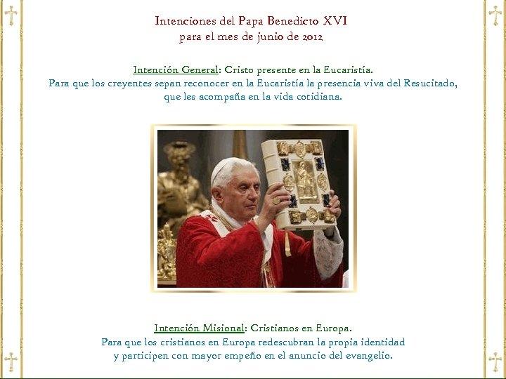 Intenciones del Papa Benedicto XVI para el mes de junio de 2012 Intención General: