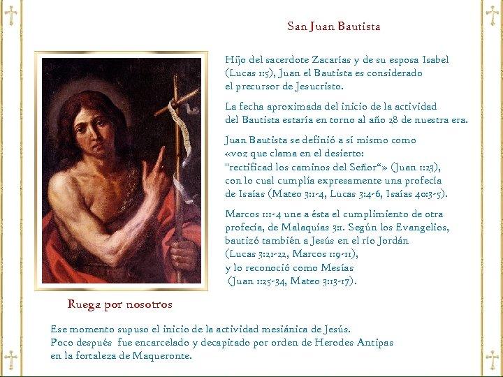 San Juan Bautista Hijo del sacerdote Zacarías y de su esposa Isabel (Lucas 1: