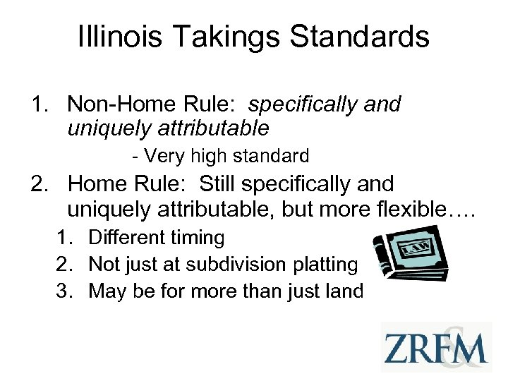 Illinois Takings Standards 1. Non-Home Rule: specifically and uniquely attributable - Very high standard