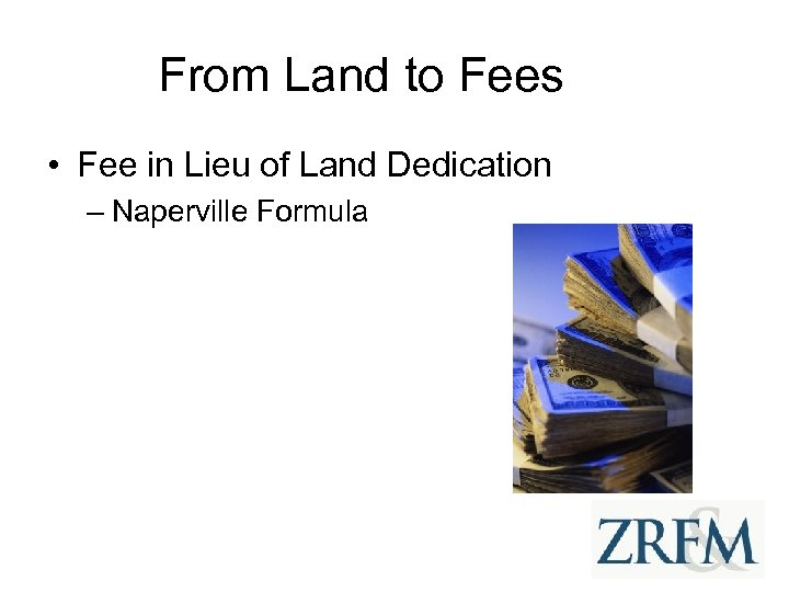 From Land to Fees • Fee in Lieu of Land Dedication – Naperville Formula