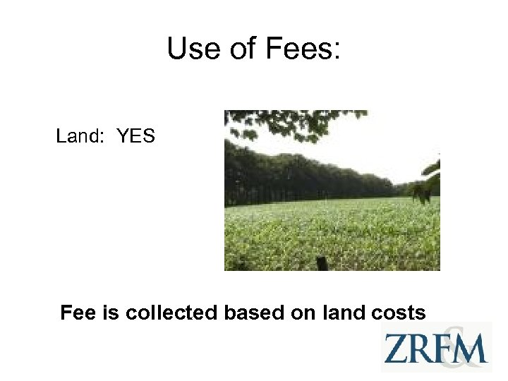 Use of Fees: Land: YES Fee is collected based on land costs