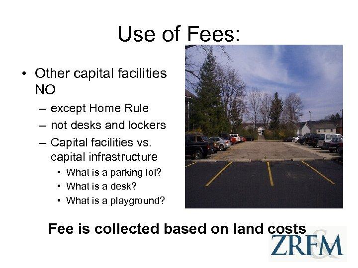 Use of Fees: • Other capital facilities NO – except Home Rule – not