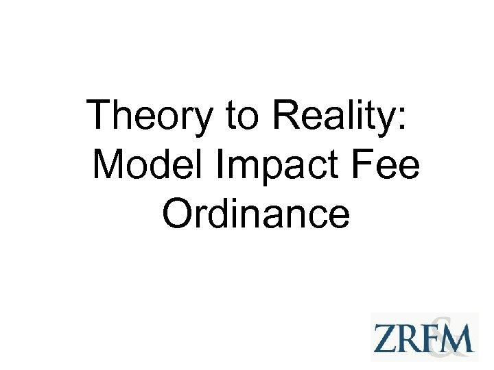 Theory to Reality: Model Impact Fee Ordinance