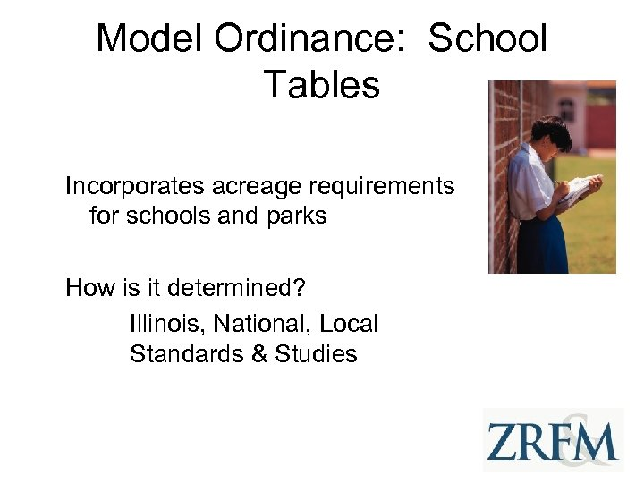 Model Ordinance: School Tables Incorporates acreage requirements for schools and parks How is it