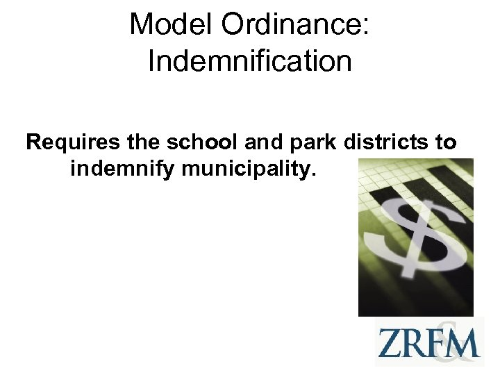 Model Ordinance: Indemnification Requires the school and park districts to indemnify municipality.