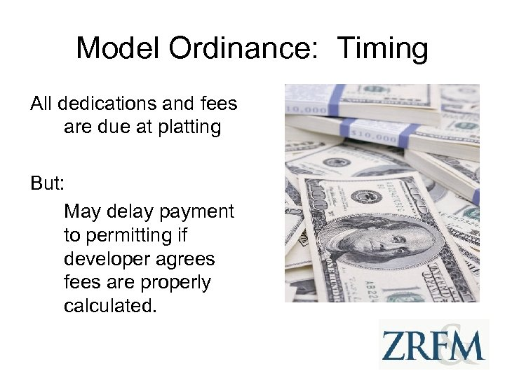 Model Ordinance: Timing All dedications and fees are due at platting But: May delay