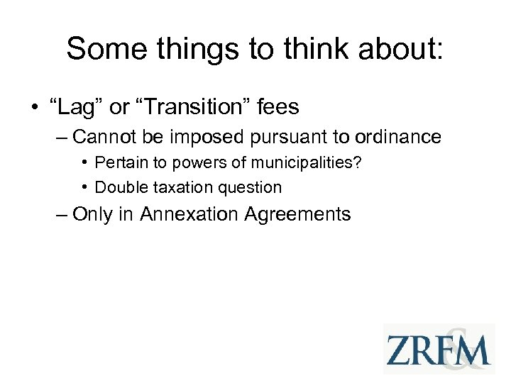 "Some things to think about: • ""Lag"" or ""Transition"" fees – Cannot be imposed"