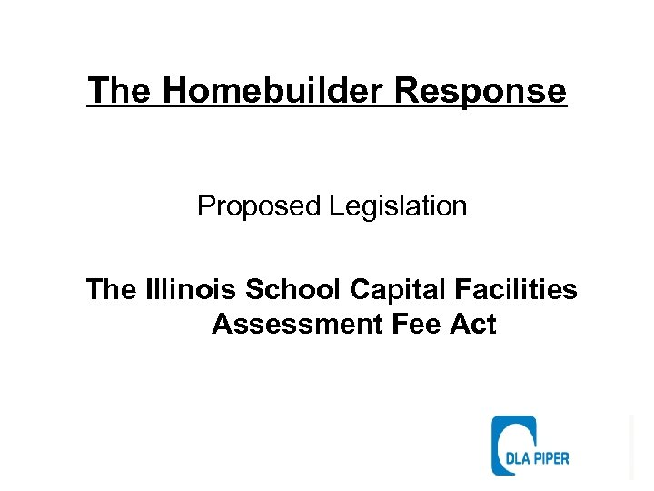 The Homebuilder Response Proposed Legislation The Illinois School Capital Facilities Assessment Fee Act