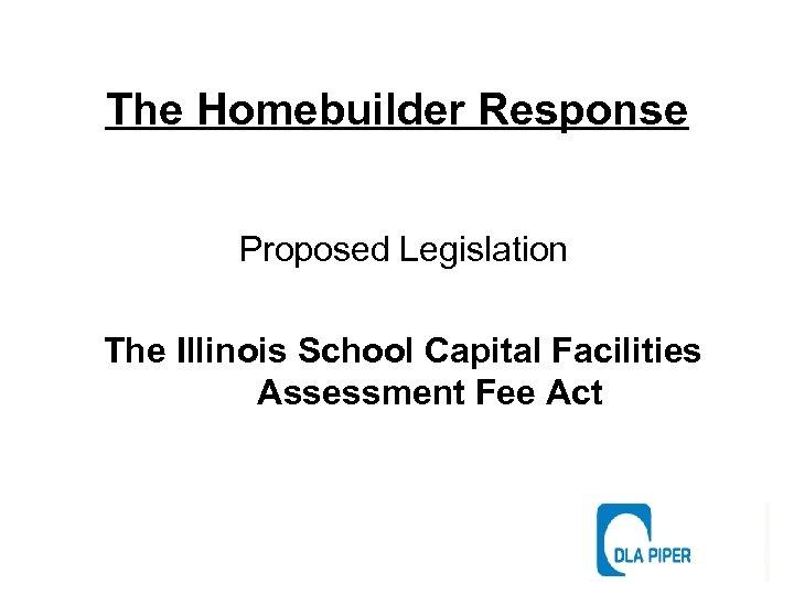The Homebuilder Response Proposed Legislation The Illinois School Capital Facilities Assessment Fee Act