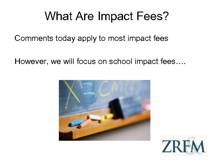 What Are Impact Fees? Comments today apply to most impact fees However, we will