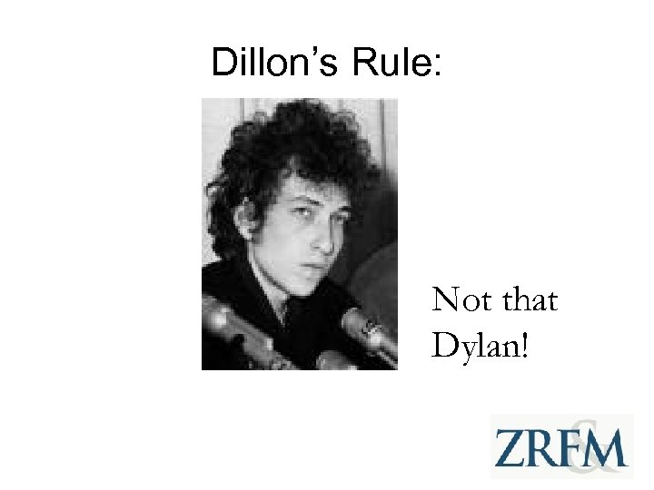 Dillon's Rule: Not that Dylan!