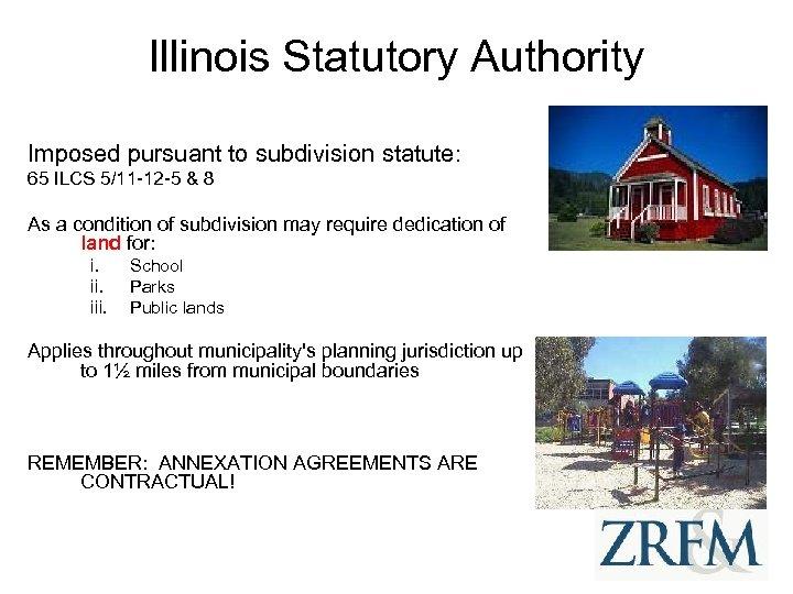 Illinois Statutory Authority Imposed pursuant to subdivision statute: 65 ILCS 5/11 -12 -5 &