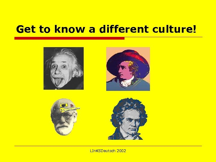 Get to know a different culture! LIn. KSDeutsch 2002