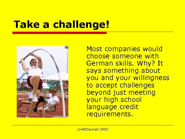 Take a challenge! Most companies would choose someone with German skills. Why? It says