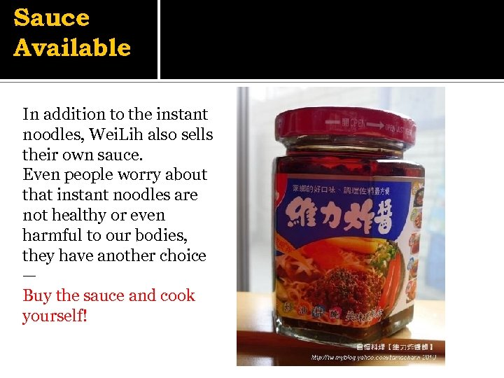 Sauce Available In addition to the instant noodles, Wei. Lih also sells their own