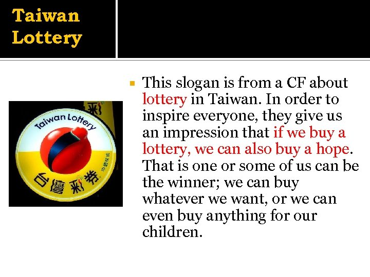 Taiwan Lottery This slogan is from a CF about lottery in Taiwan. In order