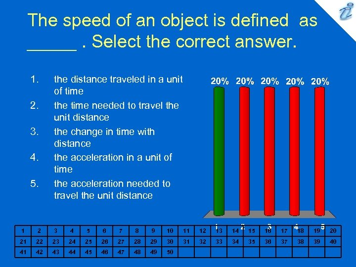 The speed of an object is defined as _____. Select the correct answer. 1.