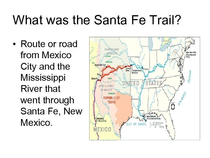 What was the Santa Fe Trail? • Route or road from Mexico City and