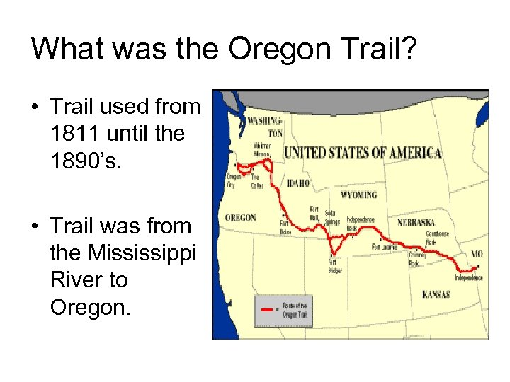 What was the Oregon Trail? • Trail used from 1811 until the 1890's. •